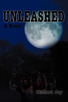 Unleashed: With Special Thanks to Jay Rhame and William Jay  by  Richard Jay
