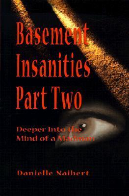 Basement Insanities   Part Two Danielle Naibert