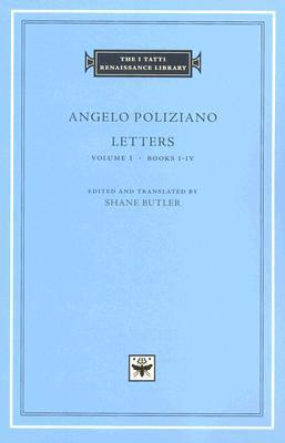 Angelo Poliziano: Letters - Volume 1, Books I-IV  by  Angelo Poliziano
