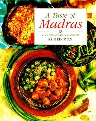 A Taste of Madras: A South Indian Cookbook  by  Rani Kingman