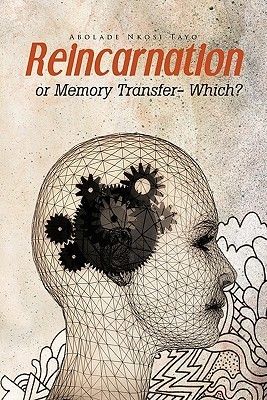 Reincarnation or Memory Transfer - Which?  by  Abolade Nkosi Tayo