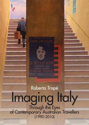 Imaging Italy Through the Eyes of Contemporary Australian Travellers (1990-2010) Roberta Trape