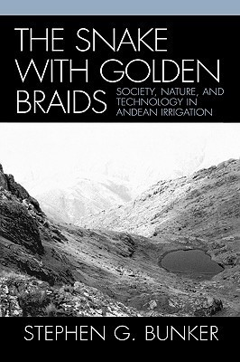 Snake with Golden Braids: Society, Nature, and Technology in Andean Irrigation Stephen G. Bunker