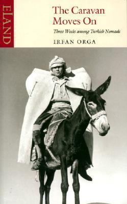 The Caravan Moves on Irfan Orga