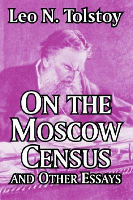On the Moscow Census and Other Essays Leo Tolstoy