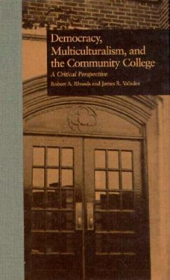 Democracy, Multiculturalism, and the Community College: A Critical Perspective  by  Rudolf Steiner