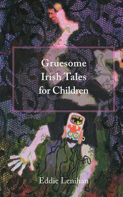 Gruesome Irish Tales for Children Eddie Lenihan