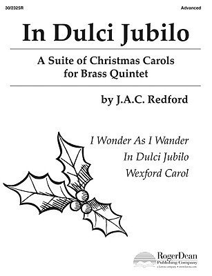 In Dulci Jubilo: A Suite of Christmas Carols for Brass Quintet  by  Jac Redford