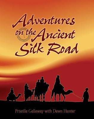 Adventures on the Ancient Silk Road Priscilla Galloway