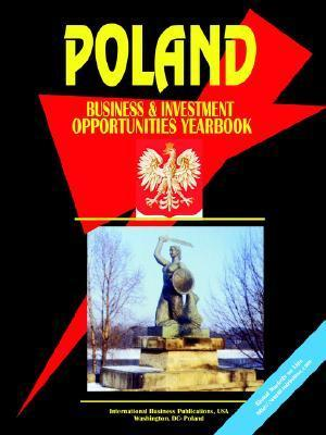 Poland Business and Investment Opportunities Yearbook USA International Business Publications