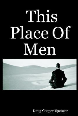 This Place of Men  by  Doug Cooper-Spencer