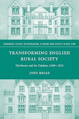 Transforming English Rural Society: The Verneys and the Claydons, 1600 1820 John Broad