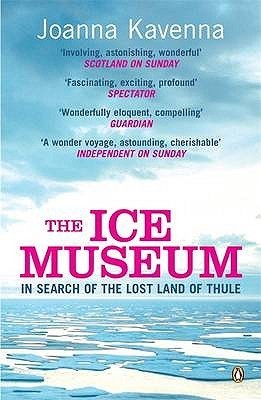 The Ice Museum: In Search Of The Lost Land Of Thule Joanna Kavenna
