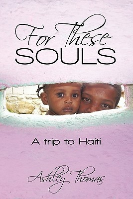 For These Souls: A Trip to Haiti Ashley Thomas