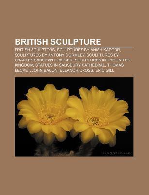 British Sculpture: Eleanor Cross, the Tudor Mint Ltd., Nottingham Alabaster, Jules Dalou, New Sculpture  by  Books LLC