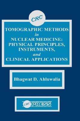 Tomographic Methods in Nuclear Medicine  by  Bhagwat D. Ahluwalia