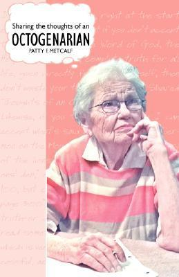 Sharing the Thoughts of an Octogenarian Patty F. Metcalf