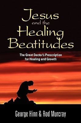 Jesus and the Healing Beatitudes  by  George Hinn