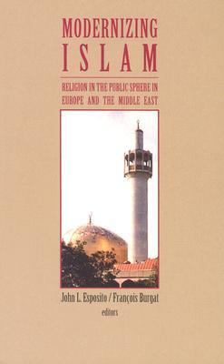 Modernizing Islam: Religion in the Public Sphere in the Middle East and Europe John L. Esposito