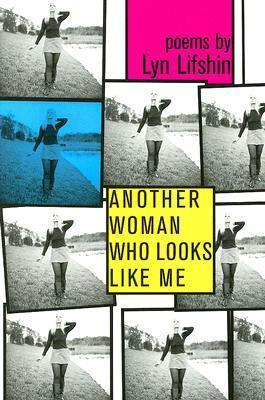 Another Woman Who Looks Like Me  by  Lyn Lifshin