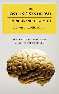 The Post-LSD Syndrome: Diagnosis and Treatment  by  Edwin I. Roth