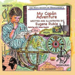 My Copan Adventure Eugene Ruble
