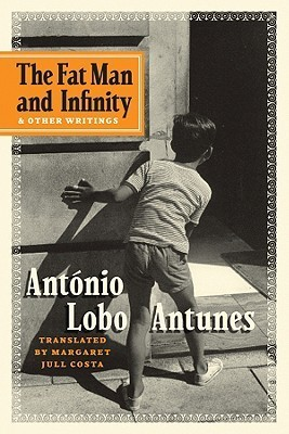 The Fat Man and Infinity: And Other Writings  by  António Lobo Antunes