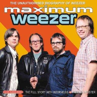 Maximum Weezer: The Unauthorised Biography of Weezer  by  Michael Sumsion