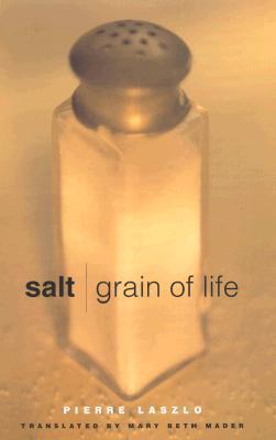Salt: Grain of Life  by  Pierre Laszlo
