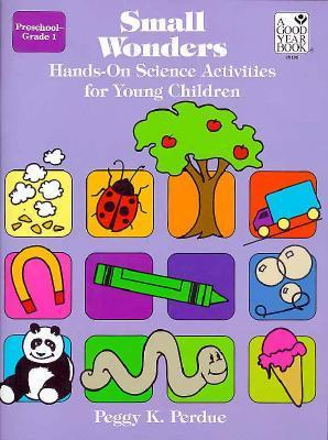 Small Wonders: Hands-On Science Activities for Young Children  by  Peggy K. Perdue