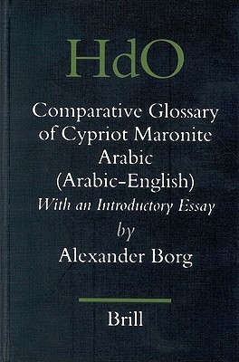 A Comparative Glossary of Cypriot Maronite Arabic (Arabic-English): With an Introductory Essay  by  Alexander Borg