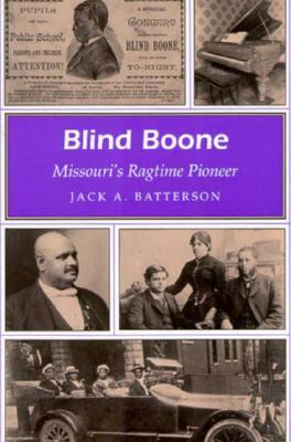 Blind Boone: Missouris Ragtime Pioneer Jack A. Batterson