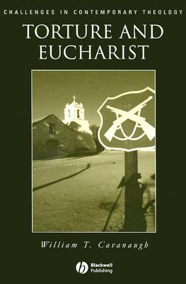 Torture and Eucharist  by  William T. Cavanaugh