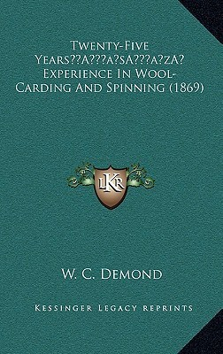 Twenty-Five Years Experience In Wool-Carding And Spinning (1869) W. C. Demond
