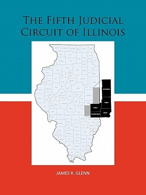 The Fifth Judicial Circuit of Illinois  by  James R. Glenn