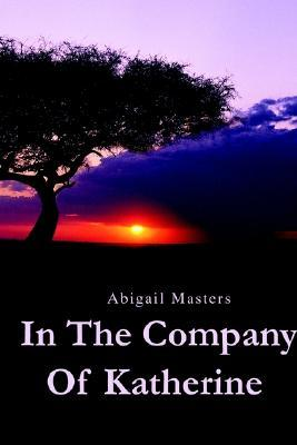 In The Company of Katherine  by  Abigail Masters