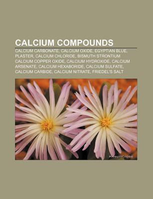 Calcium Compounds: Calcium Carbonate, Calcium Oxide, Egyptian Blue, Plaster, Calcium Chloride, Bismuth Strontium Calcium Copper Oxide  by  Source Wikipedia