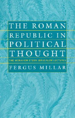 The Roman Republic in Political Thought Roman Republic in Political Thought Roman Republic in Political Thought Roman Republic in Political Thought Roman Republic I  by  Fergus  Millar