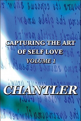 Capturing the Art of Self Love: Volume One  by  Chantler