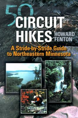 50 Circuit Hikes: A Stride-By-Stride Guide To Northeastern Minnesota  by  Howard Fenton