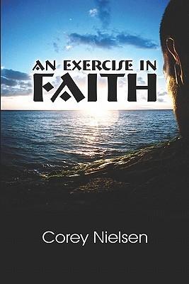 An Exercise in Faith  by  Corey Nielsen