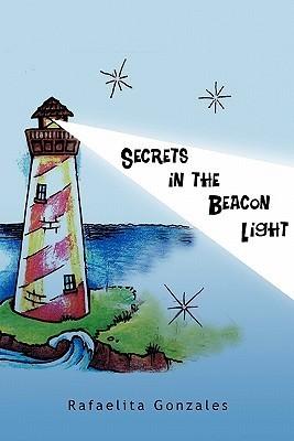 Secrets in the Beacon Light Rafaelita Gonzales