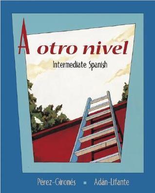 A Otro Nivel: Intermediate Spanish Student Edition with Online Learning Center Bind-In Card  by  Ana María Pérez-Gironés