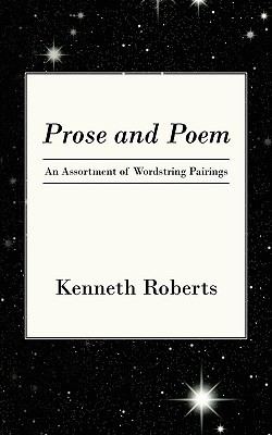 Prose and Poem: An Assortment of Wordstring Pairings  by  Kenneth Roberts