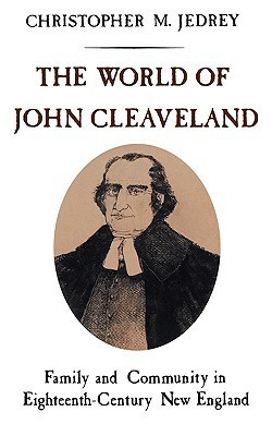 The World of John Cleaveland: Family and Community in Eighteenth-Century England  by  Christopher M. Jedrey