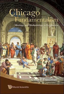 Chicago Fundamentalism: Ideology and Methodology in Economics Craig F. Freedman
