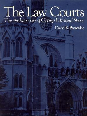 The Law Courts: The Architecture of George Edmund Street  by  David Brownlee