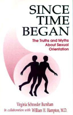 Since Time Began: The Truths and the Myths about Sexual Orientation  by  Virginia Schroeder Burnham
