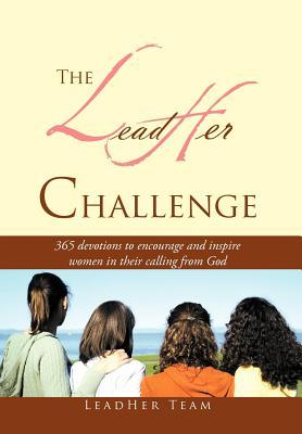 The LeadHer Challenge: 365 Devotionals to encourage and inspire women in their calling from God. LeadHer Team