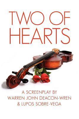Two of Hearts: A Screenplay  by  Warren John Deacon-Wren